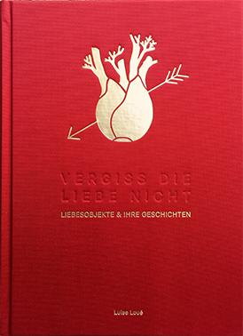 Vergiss die Liebe nicht Buch - Liebesobjekte und ihre Geschichten